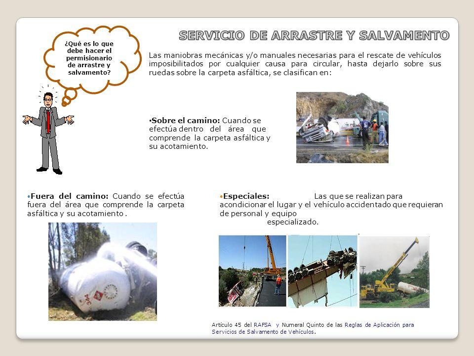 Servicio de arrastre y salvamento Este servicio se opera sólo en tramos de hasta 100 Km., y los permisionarios están sujetos a un rol de servicios, en