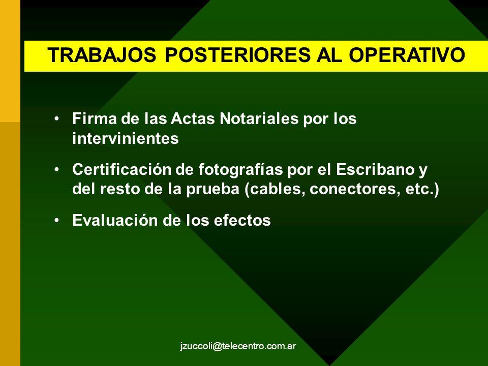 jzuccoli@telecentro.com.ar TRABAJOS POSTERIORES AL OPERATIVO Firma de las Actas Notariales por los intervinientes Certificación de fotografías por el