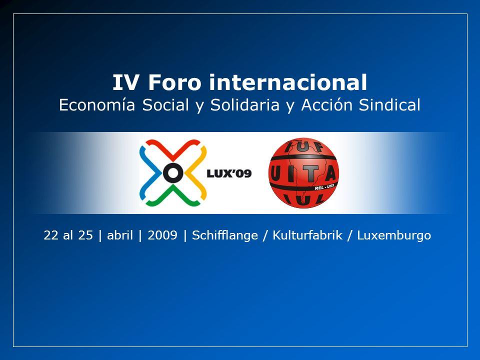 22 al 25 | abril | 2009 | Schifflange / Kulturfabrik / Luxemburgo IV Foro internacional Economía Social y Solidaria y Acción Sindical