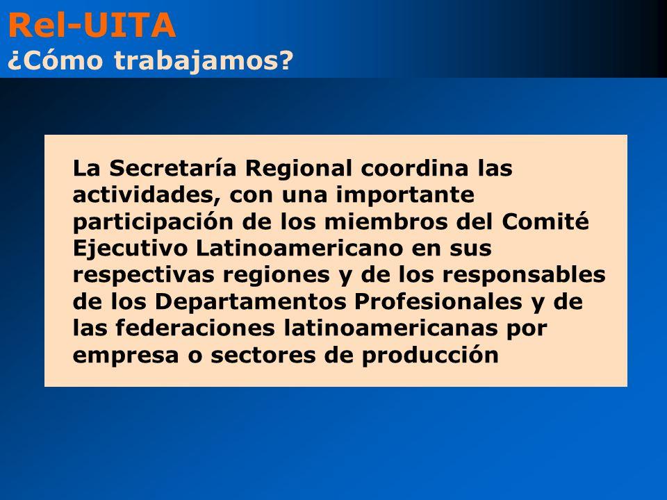 La Secretaría Regional coordina las actividades, con una importante participación de los miembros del Comité Ejecutivo Latinoamericano en sus respectivas regiones y de los responsables de los Departamentos Profesionales y de las federaciones latinoamericanas por empresa o sectores de producción Rel-UITA ¿Cómo trabajamos?