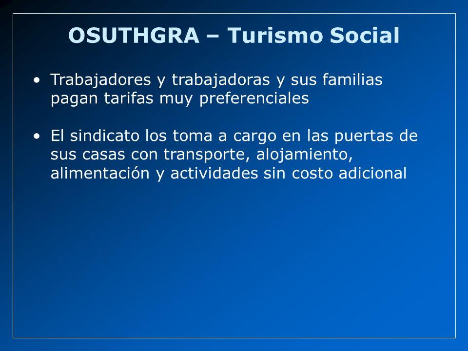OSUTHGRA – Turismo Social Trabajadores y trabajadoras y sus familias pagan tarifas muy preferenciales El sindicato los toma a cargo en las puertas de