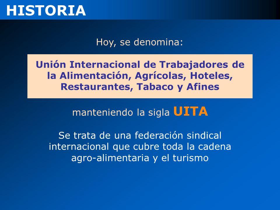 HISTORIA Hoy, se denomina: Unión Internacional de Trabajadores de la Alimentación, Agrícolas, Hoteles, Restaurantes, Tabaco y Afines manteniendo la si