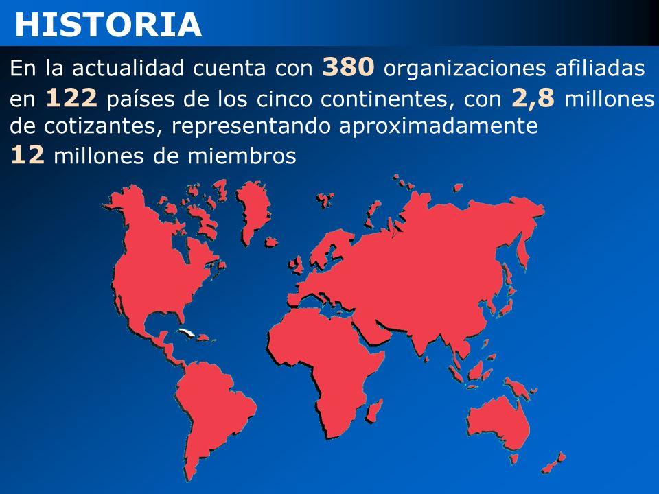 HISTORIA En la actualidad cuenta con 380 organizaciones afiliadas en 122 países de los cinco continentes, con 2,8 millones de cotizantes, representando aproximadamente 12 millones de miembros