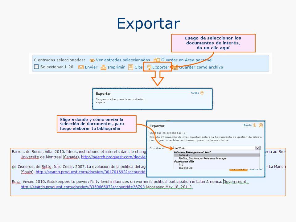 Exportar Luego de seleccionar los documentos de interés, da un clic aquí Elige a dónde y cómo enviar la selección de documentos, para luego elaborar tu bibliografía