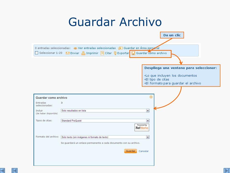 Guardar Archivo Da un clic Despliega una ventana para seleccionar: Lo que incluyen los documentos El tipo de citas El formato para guardar el archivo