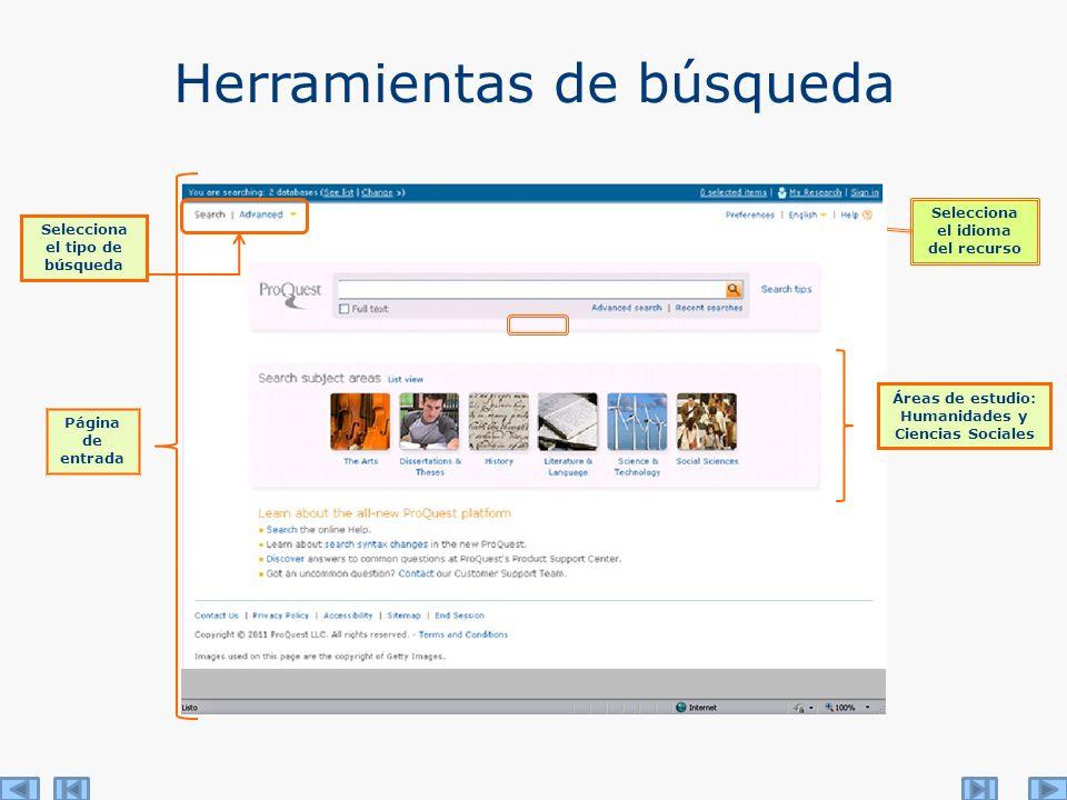Herramientas de búsqueda Página de entrada Selecciona el idioma del recurso Selecciona el tipo de búsqueda Áreas de estudio: Humanidades y Ciencias So