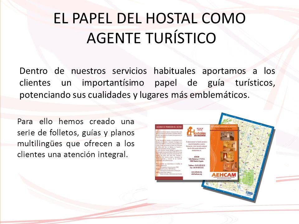 EL PAPEL DEL HOSTAL COMO AGENTE TURÍSTICO Dentro de nuestros servicios habituales aportamos a los clientes un importantísimo papel de guía turísticos, potenciando sus cualidades y lugares más emblemáticos.