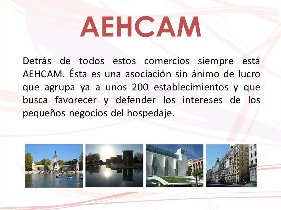 AEHCAM Detrás de todos estos comercios siempre está AEHCAM.