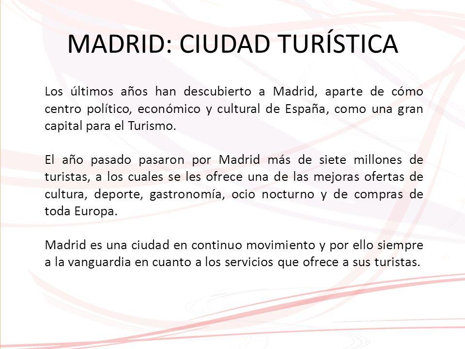 MADRID: CIUDAD TURÍSTICA Los últimos años han descubierto a Madrid, aparte de cómo centro político, económico y cultural de España, como una gran capital para el Turismo.