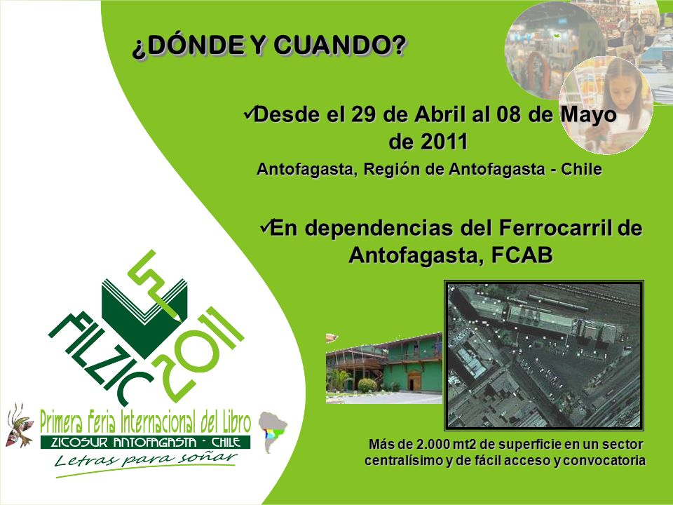 ¿DÓNDE Y CUANDO? Desde el 29 de Abril al 08 de Mayo de 2011 Desde el 29 de Abril al 08 de Mayo de 2011 Antofagasta, Región de Antofagasta - Chile En d