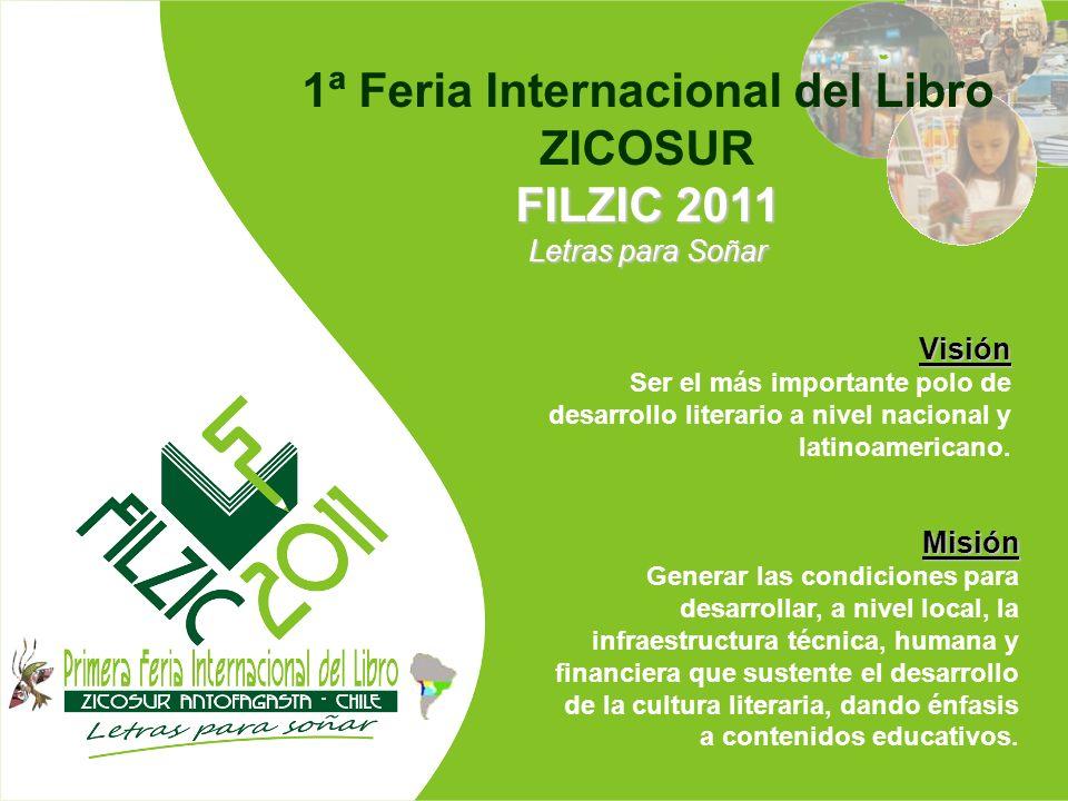 1ª Feria Internacional del Libro ZICOSUR FILZIC 2011 Letras para Soñar Visión Ser el más importante polo de desarrollo literario a nivel nacional y la