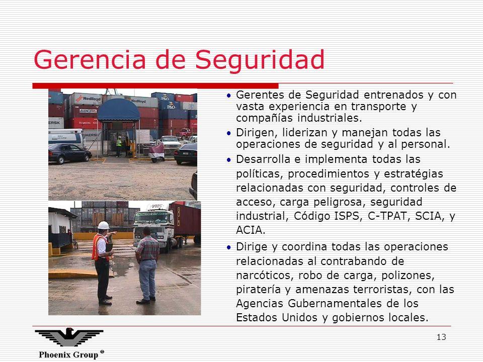 13 Gerencia de Seguridad Gerentes de Seguridad entrenados y con vasta experiencia en transporte y compañías industriales. Dirigen, liderizan y manejan
