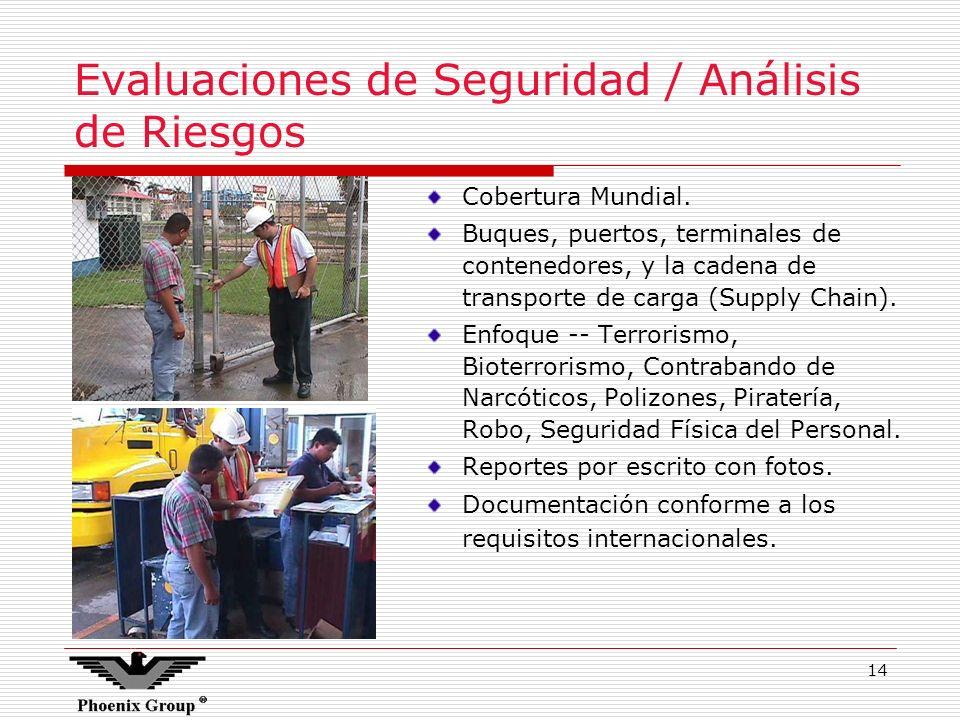 14 Evaluaciones de Seguridad / Análisis de Riesgos Cobertura Mundial. Buques, puertos, terminales de contenedores, y la cadena de transporte de carga
