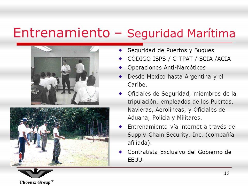 16 Entrenamiento – Seguridad Marítima Seguridad de Puertos y Buques CÓDIGO ISPS / C-TPAT / SCIA /ACIA Operaciones Anti-Narcóticos Desde Mexico hasta A