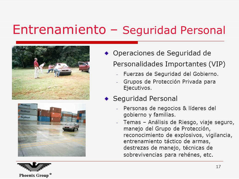 17 Entrenamiento – Seguridad Personal Operaciones de Seguridad de Personalidades Importantes (VIP) - Fuerzas de Seguridad del Gobierno. - Grupos de Pr