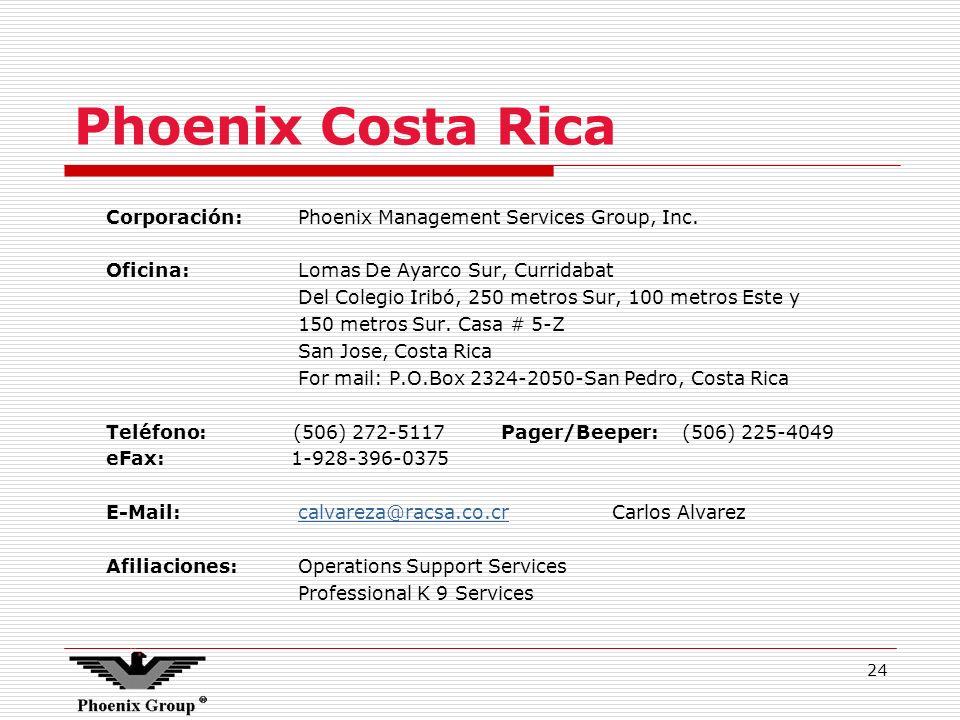 24 Phoenix Costa Rica Corporación:Phoenix Management Services Group, Inc. Oficina:Lomas De Ayarco Sur, Curridabat Del Colegio Iribó, 250 metros Sur, 1
