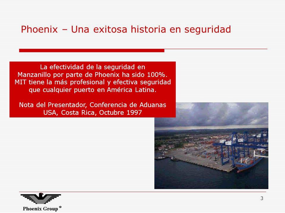 3 Phoenix – Una exitosa historia en seguridad La efectividad de la seguridad en Manzanillo por parte de Phoenix ha sido 100%. MIT tiene la más profesi