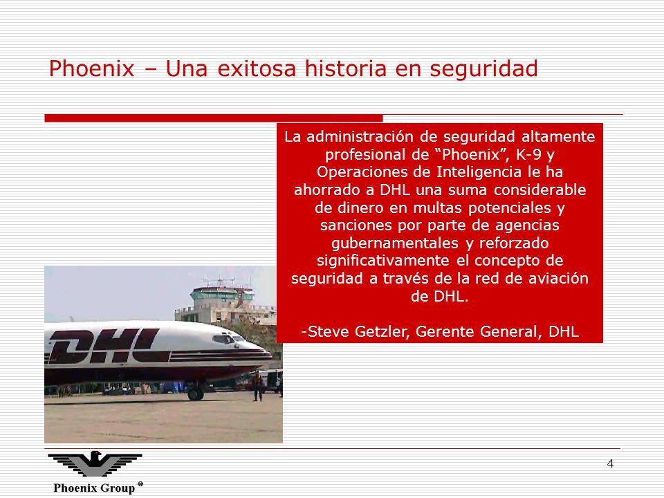 4 Phoenix – Una exitosa historia en seguridad La administración de seguridad altamente profesional de Phoenix, K-9 y Operaciones de Inteligencia le ha