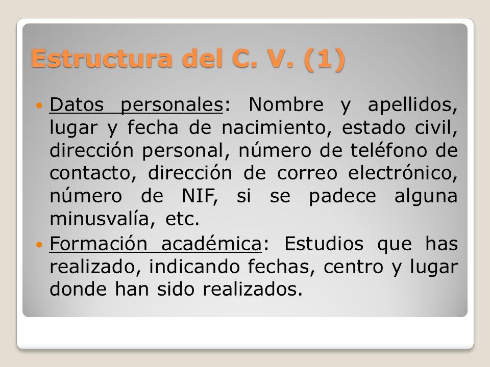 Estructura del C. V. (1) Datos personales: Nombre y apellidos, lugar y fecha de nacimiento, estado civil, dirección personal, número de teléfono de co