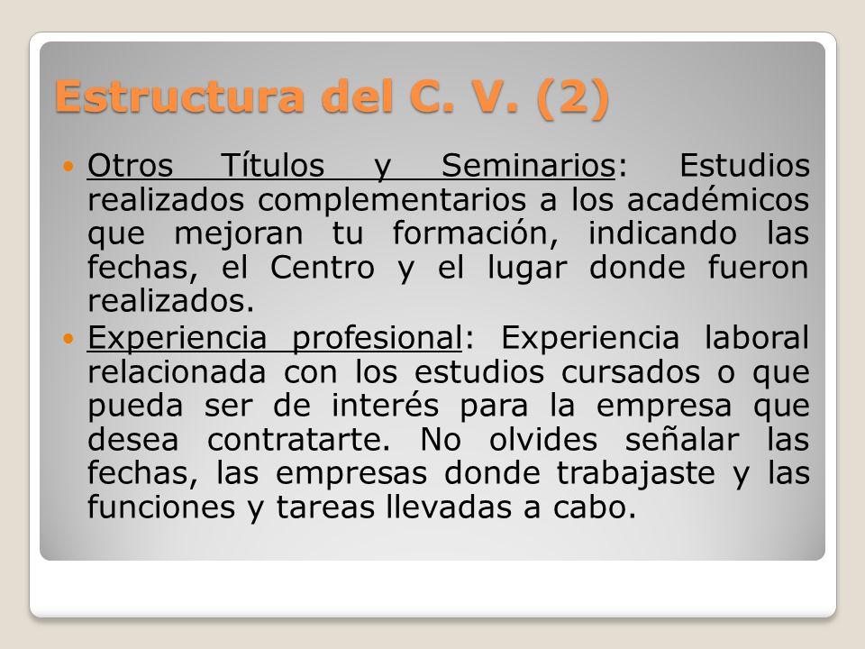 Estructura del C. V. (2) Otros Títulos y Seminarios: Estudios realizados complementarios a los académicos que mejoran tu formación, indicando las fech