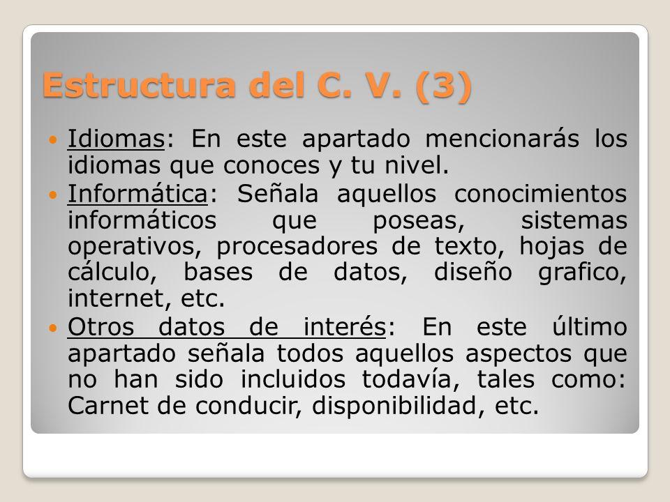 Estructura del C. V. (3) Idiomas: En este apartado mencionarás los idiomas que conoces y tu nivel. Informática: Señala aquellos conocimientos informát