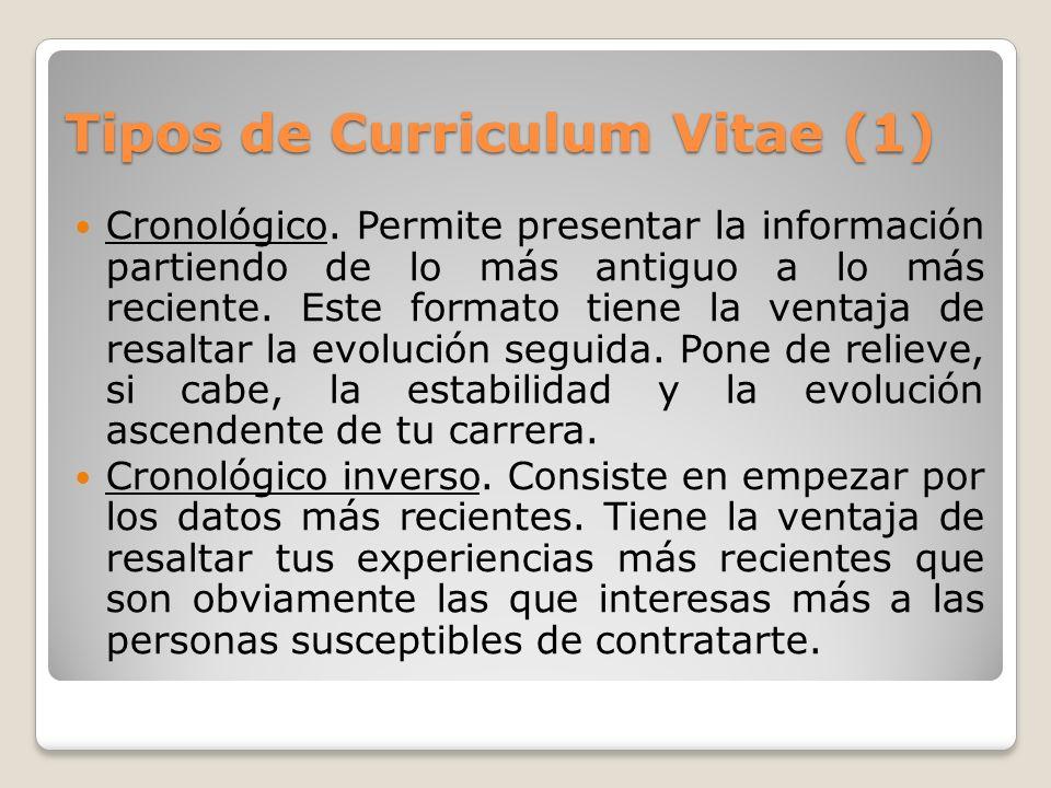 Tipos de Curriculum Vitae (1) Cronológico. Permite presentar la información partiendo de lo más antiguo a lo más reciente. Este formato tiene la venta