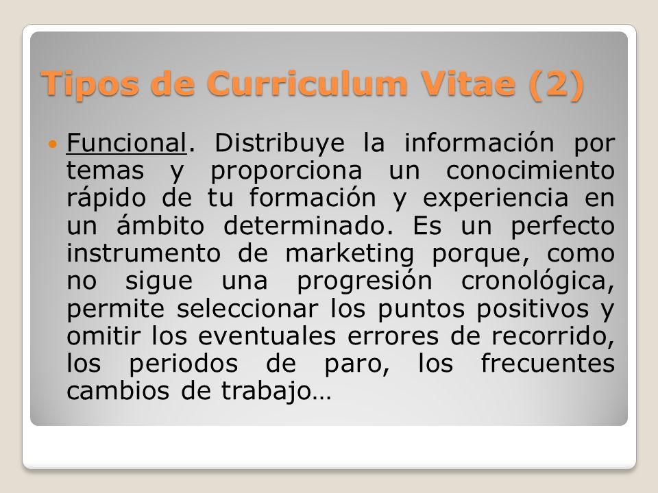Tipos de Curriculum Vitae (2) Funcional. Distribuye la información por temas y proporciona un conocimiento rápido de tu formación y experiencia en un