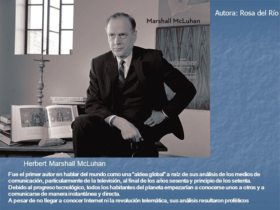 Herbert Marshall McLuhan Fue el primer autor en hablar del mundo como una aldea global a raíz de sus análisis de los medios de comunicación, particula