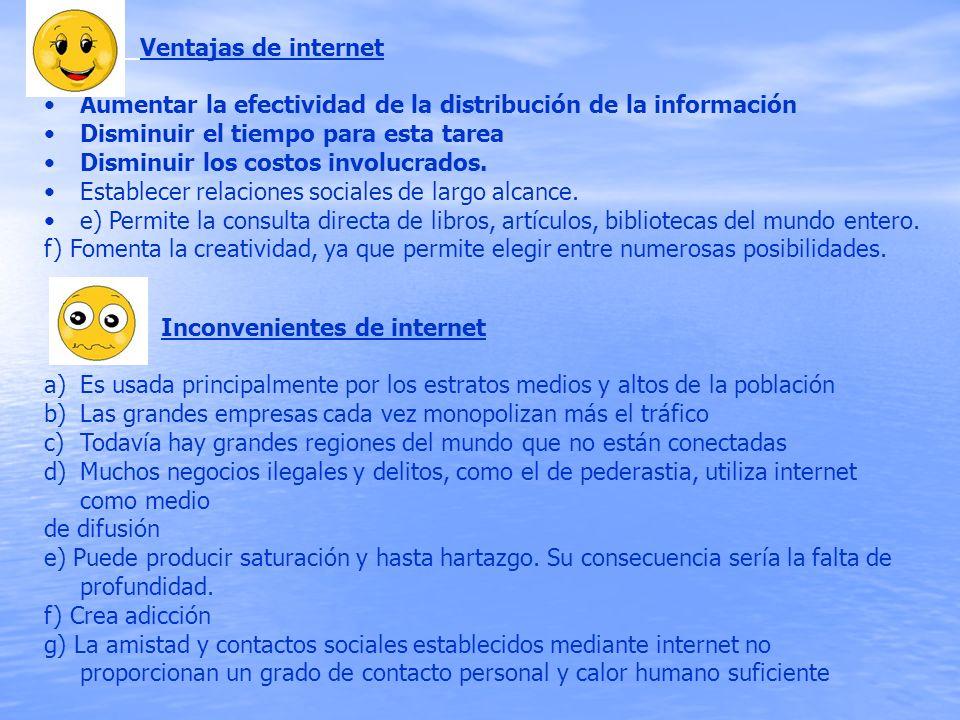 Ventajas de internet Aumentar la efectividad de la distribución de la información Disminuir el tiempo para esta tarea Disminuir los costos involucrado