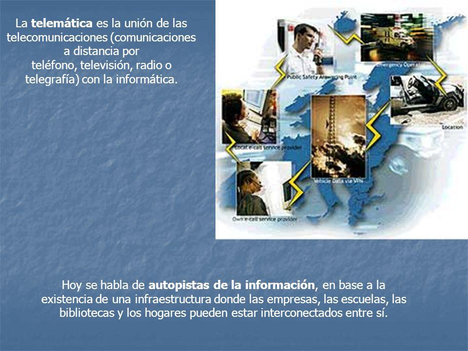 La telemática es la unión de las telecomunicaciones (comunicaciones a distancia por teléfono, televisión, radio o telegrafía) con la informática. Hoy