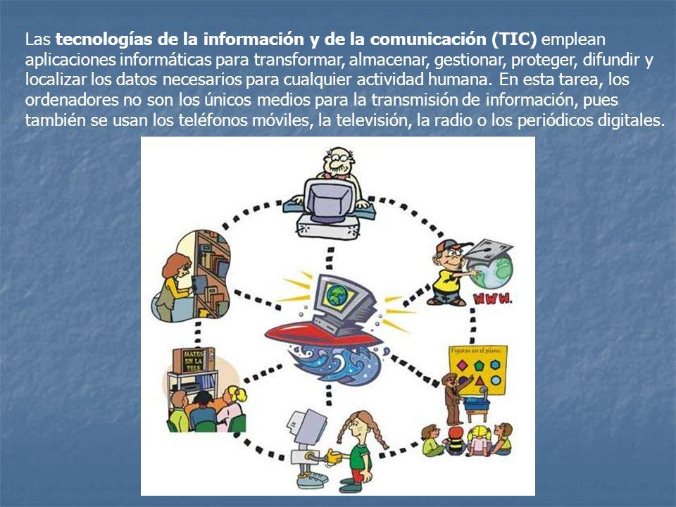 Las tecnologías de la información y de la comunicación (TIC) emplean aplicaciones informáticas para transformar, almacenar, gestionar, proteger, difun