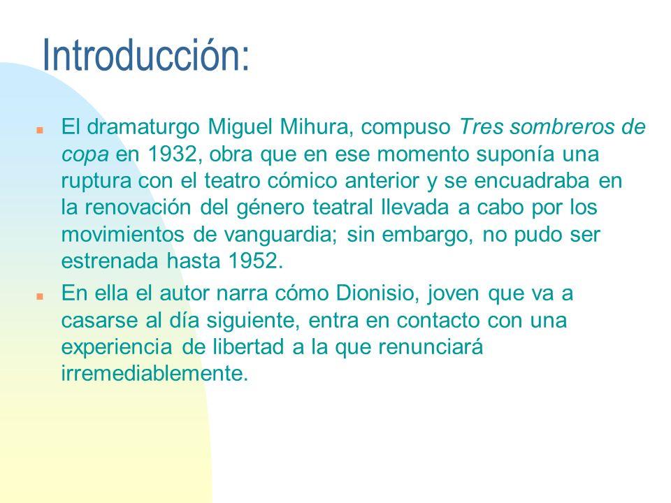 Introducción: n El dramaturgo Miguel Mihura, compuso Tres sombreros de copa en 1932, obra que en ese momento suponía una ruptura con el teatro cómico