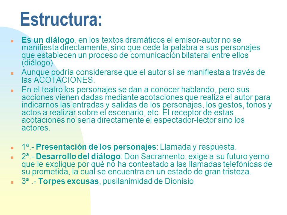 Estructura: n Es un diálogo, en los textos dramáticos el emisor-autor no se manifiesta directamente, sino que cede la palabra a sus personajes que est