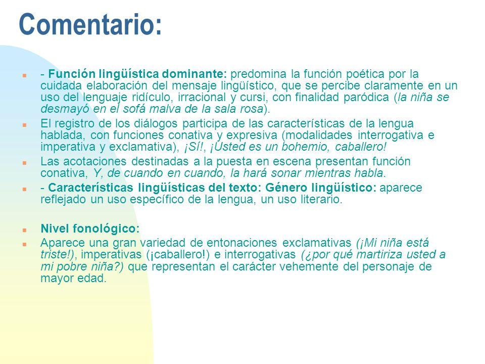 Comentario: n - Función lingüística dominante: predomina la función poética por la cuidada elaboración del mensaje lingüístico, que se percibe clarame