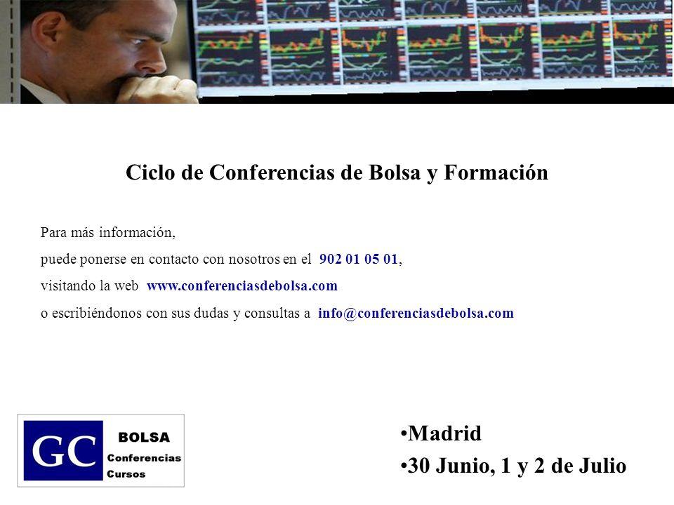 Ciclo de Conferencias de Bolsa y Formación Madrid 30 Junio, 1 y 2 de Julio Para más información, puede ponerse en contacto con nosotros en el 902 01 0