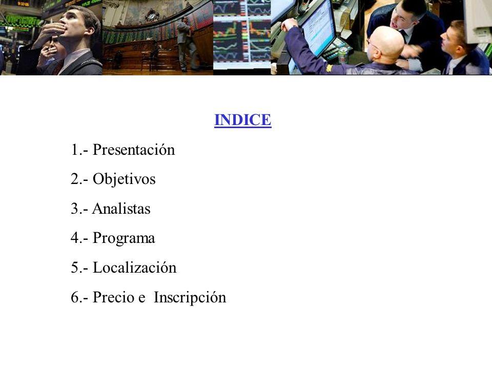 INDICE 1.- Presentación 2.- Objetivos 3.- Analistas 4.- Programa 5.- Localización 6.- Precio e Inscripción