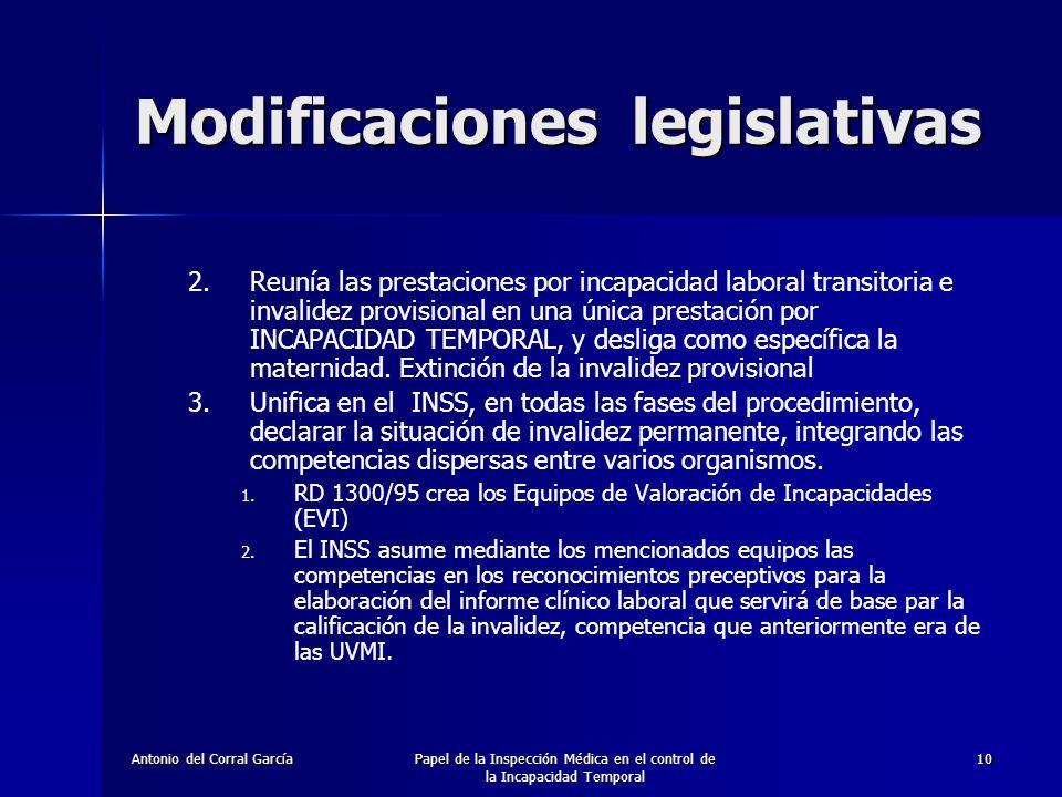 Antonio del Corral GarcíaPapel de la Inspección Médica en el control de la Incapacidad Temporal 10 2.Reunía las prestaciones por incapacidad laboral transitoria e invalidez provisional en una única prestación por INCAPACIDAD TEMPORAL, y desliga como específica la maternidad.