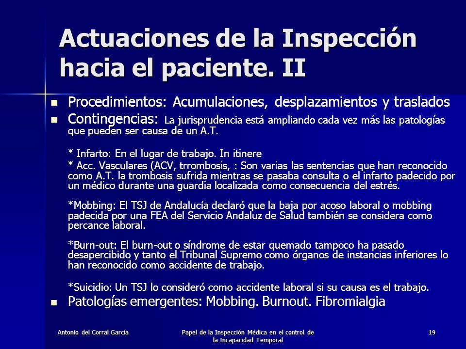 Antonio del Corral GarcíaPapel de la Inspección Médica en el control de la Incapacidad Temporal 19 Procedimientos: Acumulaciones, desplazamientos y traslados Contingencias: La jurisprudencia está ampliando cada vez más las patologías que pueden ser causa de un A.T.