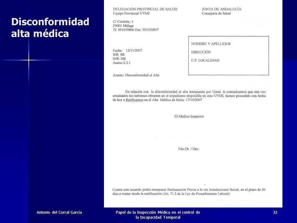 Antonio del Corral GarcíaPapel de la Inspección Médica en el control de la Incapacidad Temporal 32 Disconformidad alta médica