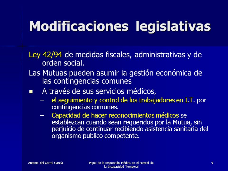 Antonio del Corral GarcíaPapel de la Inspección Médica en el control de la Incapacidad Temporal 9 Modificaciones legislativas Ley 42/94 de medidas fiscales, administrativas y de orden social.