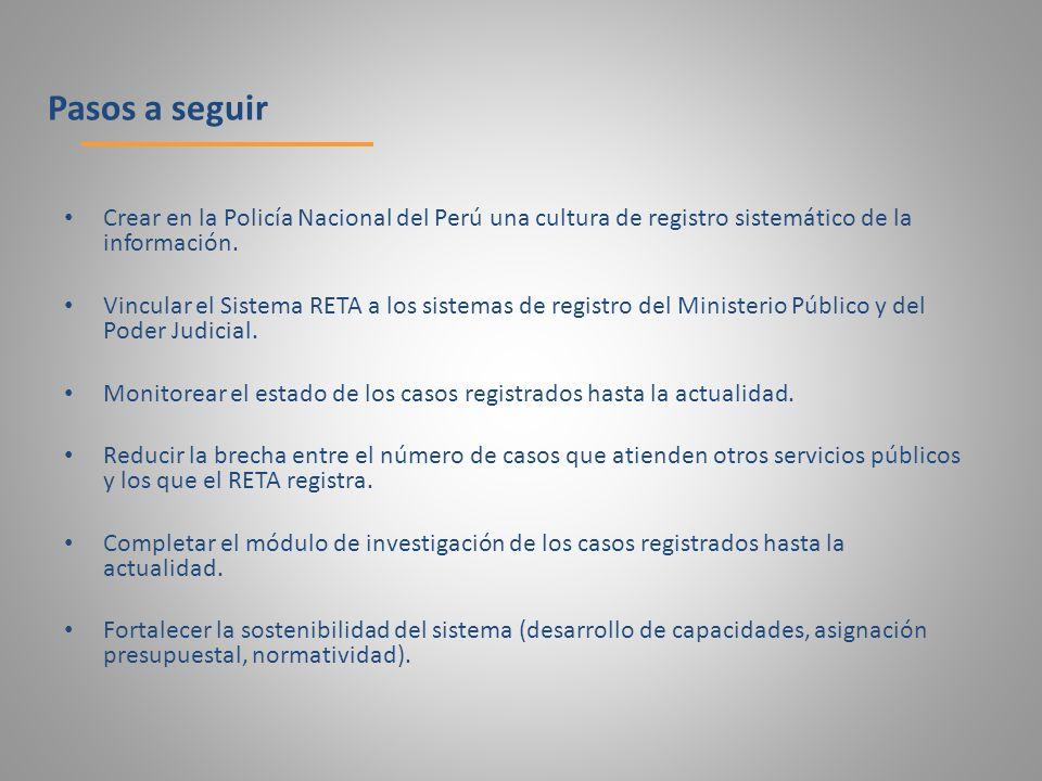 Crear en la Policía Nacional del Perú una cultura de registro sistemático de la información. Vincular el Sistema RETA a los sistemas de registro del M