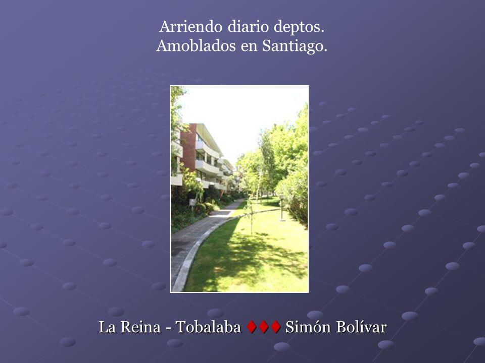 La Reina - Tobalaba Simón Bolívar Arriendo diario deptos. Amoblados en Santiago.