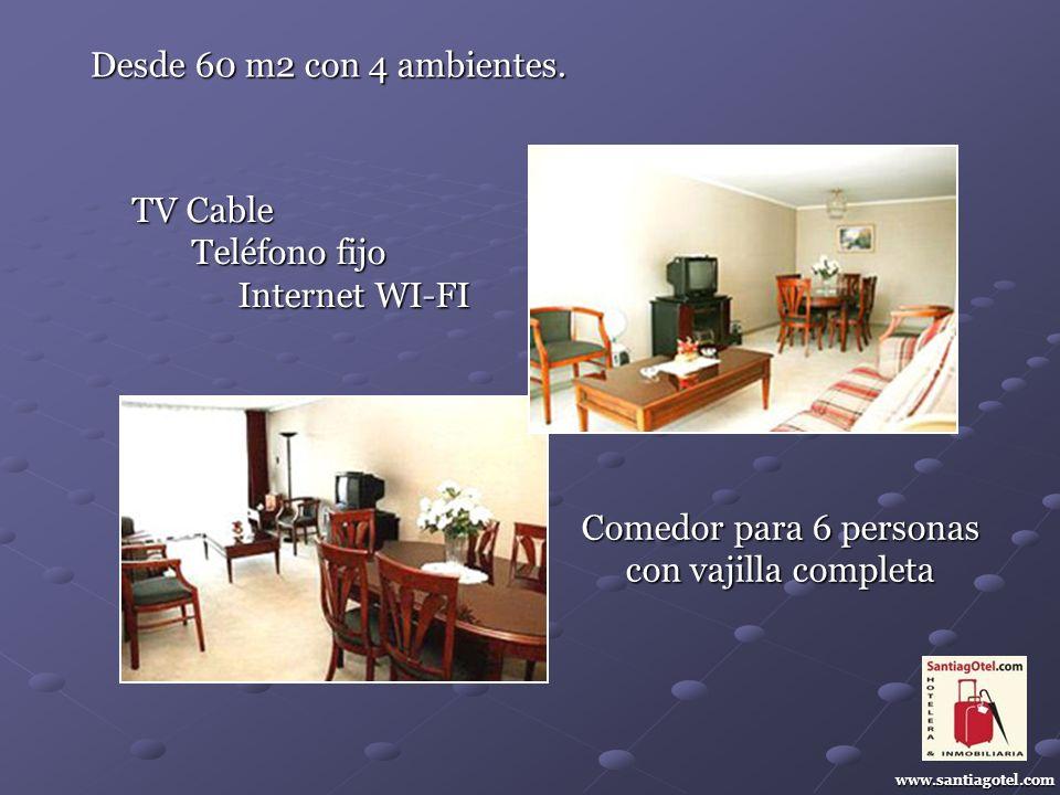 www.santiagotel.com TV Cable Teléfono fijo Internet WI-FI Comedor para 6 personas con vajilla completa Desde 60 m2 con 4 ambientes.