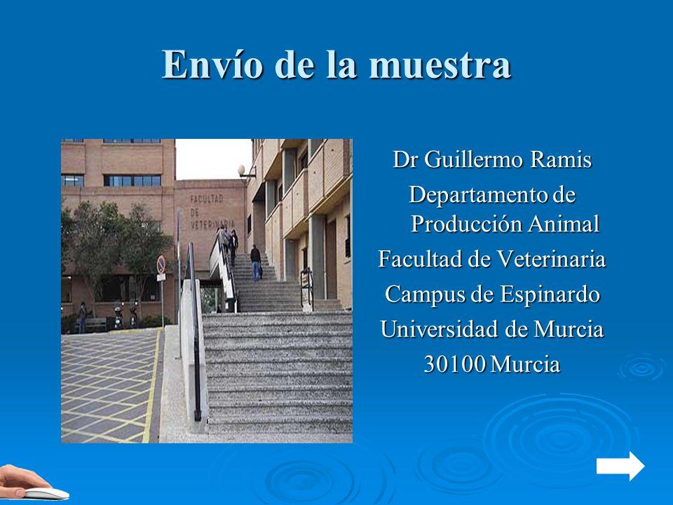 Envío de la muestra Dr Guillermo Ramis Departamento de Producción Animal Facultad de Veterinaria Campus de Espinardo Universidad de Murcia 30100 Murci