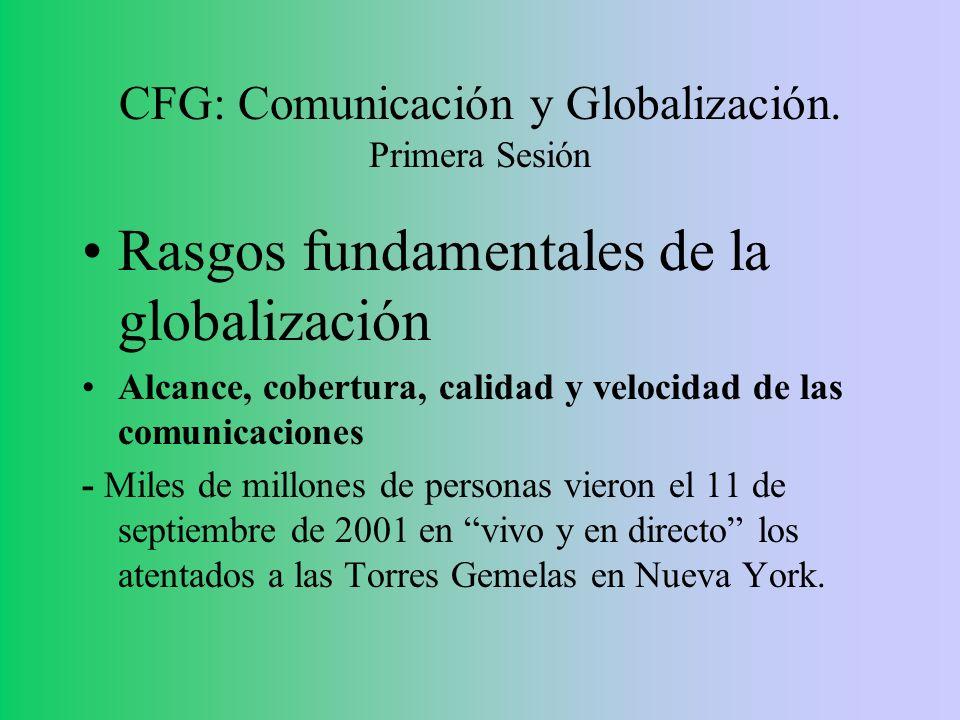 Rasgos fundamentales de la globalización Alcance, cobertura, calidad y velocidad de las comunicaciones - Miles de millones de personas vieron el 11 de