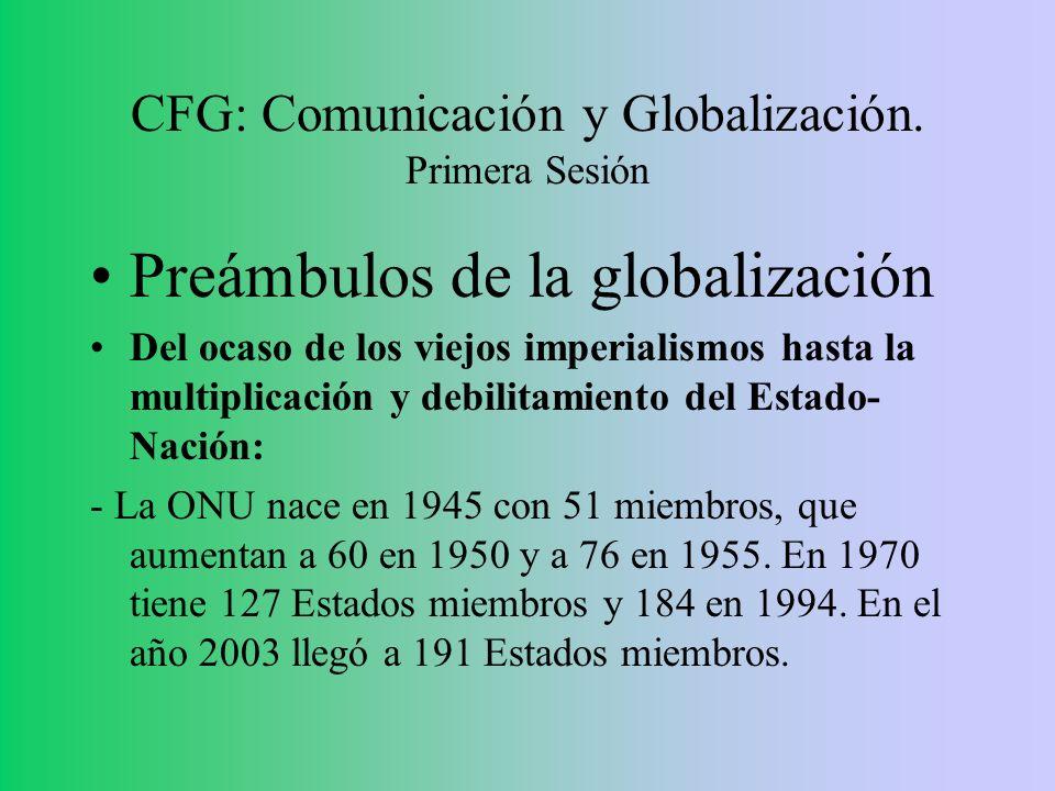 CFG: Comunicación y Globalización. Primera Sesión Preámbulos de la globalización Del ocaso de los viejos imperialismos hasta la multiplicación y debil