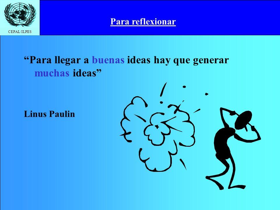 CEPAL/ILPES Para llegar a buenas ideas hay que generar muchas ideas Linus Paulin Para reflexionar