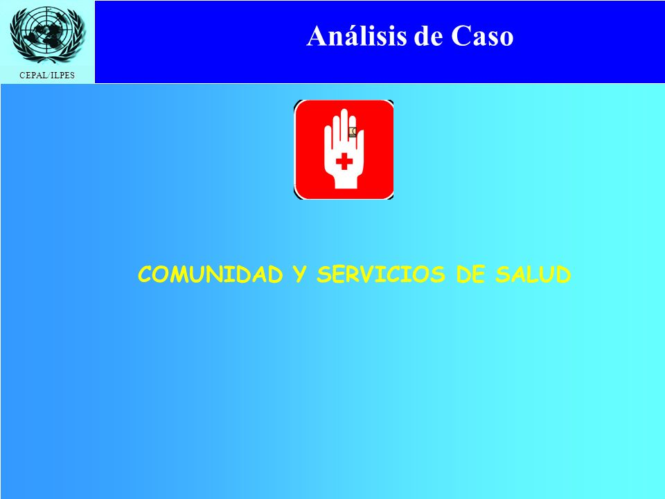 CEPAL/ILPES COMUNIDAD Y SERVICIOS DE SALUD Análisis de Caso