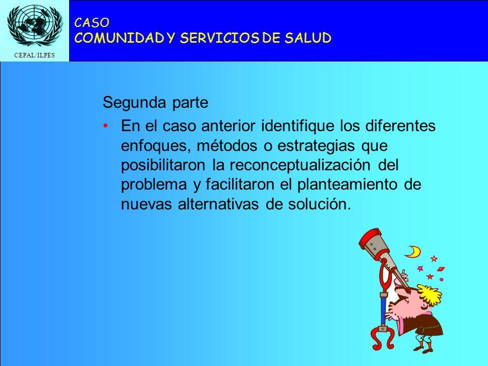 CEPAL/ILPES CASO COMUNIDAD Y SERVICIOS DE SALUD Segunda parte En el caso anterior identifique los diferentes enfoques, métodos o estrategias que posib