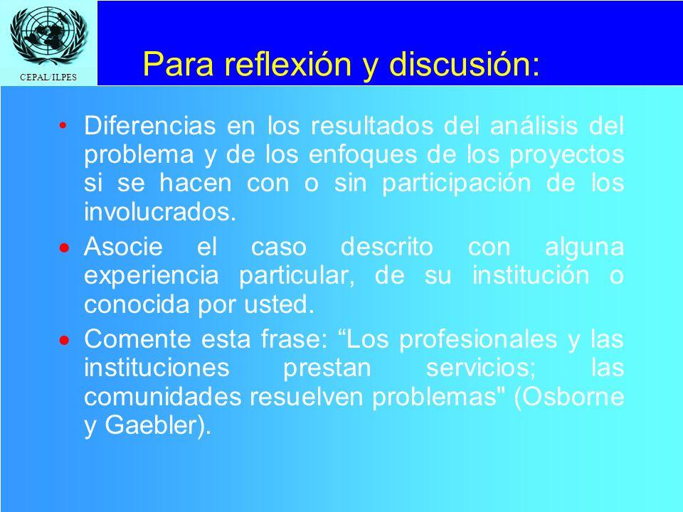 CEPAL/ILPES Para reflexión y discusión: Diferencias en los resultados del análisis del problema y de los enfoques de los proyectos si se hacen con o s